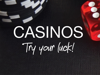 Casinos, try your luck!